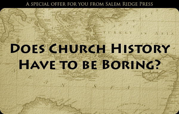 Does Church History Have to be Boring?